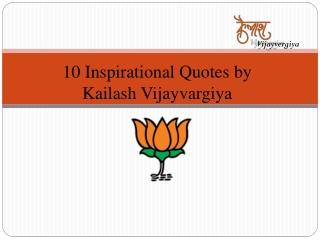 10 Inspirational Quotes by  Kailash Vijayvargiya