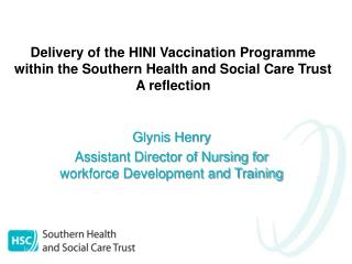 Delivery of the HINI Vaccination Programme within the Southern Health and Social Care Trust A reflection
