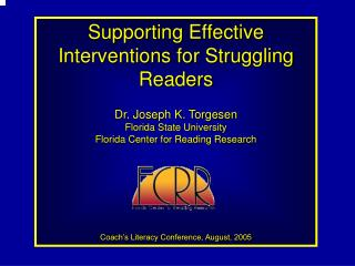 Supporting Effective Interventions for Struggling Readers Dr. Joseph K. Torgesen Florida State University Florida Center