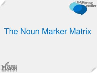 The Noun Marker Matrix