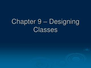 Chapter 9 – Designing Classes