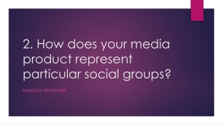 2 . How does your media product represent particular social groups?