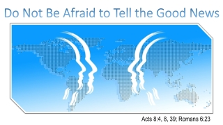 Do Not Be Afraid to Tell the Good News