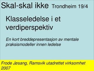 Skal-skal ikke Trondheim 19/4