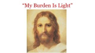 """""""My Burden Is Light"""""""