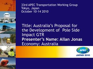 Title: Australia's Proposal for the Development of  Pole Side Impact GTR Presenter's Name: Allan Jonas Economy: Aust