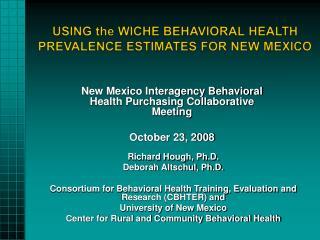 USING the WICHE BEHAVIORAL  HEALTH PREVALENCE ESTIMATES FOR NEW MEXICO