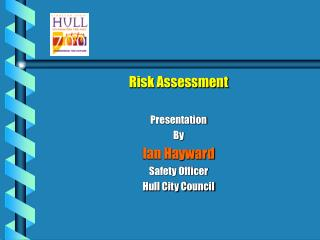 Risk Assessment Presentation By Ian Hayward Safety Officer Hull City Council
