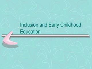 Inclusion and Early Childhood Education