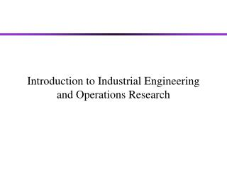 Introduction to Industrial Engineering and Operations Research