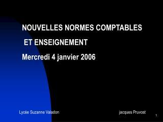 NOUVELLES NORMES COMPTABLES  ET ENSEIGNEMENT Mercredi 4 janvier 2006