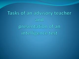 Tasks of an advisory teacher and presentation of an intelligence test