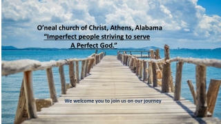 "O'neal church of Christ, Athens, Alabama ""Imperfect people striving to serve"