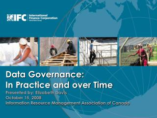 Data Governance:  In Practice and over Time Presented by: Elizabeth Davis October 15, 2008 Information Resource Manageme