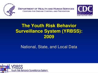 The Youth Risk Behavior  Surveillance System (YRBSS): 2009