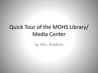 Quick Tour of the MOHS Library/ Media Center