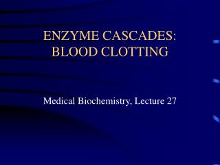 ENZYME CASCADES: BLOOD CLOTTING