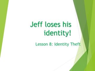 Jeff loses his identity!
