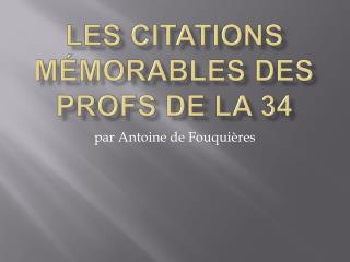 Les citations mémorables des profs de la 34