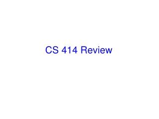 CS 414 Review