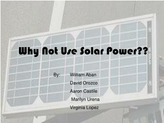 Why Not Use Solar Power