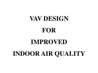 VAV DESIGN FOR IMPROVED INDOOR AIR QUALITY