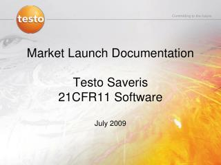 Market Launch Documentation Testo Saveris  21CFR11 Software July 2009