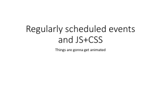 Regularly scheduled events and JS+CSS
