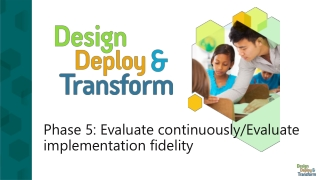 Phase 5: Evaluate continuously/Evaluate implementation f idelity