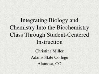 Integrating Biology and Chemistry Into the Biochemistry Class Through Student-Centered Instruction