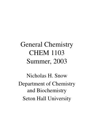 General Chemistry CHEM 1103 Summer, 2003