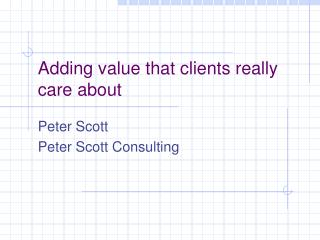 Adding value that clients really care about