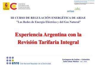"""III CURSO DE REGULACIÓN ENERGÉTICA DE ARIAE  """"Las Redes de Energía Eléctrica y del Gas Natural"""" Experiencia Argentina c"""