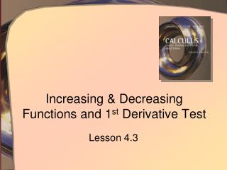 Increasing & Decreasing Functions and 1 st  Derivative Test