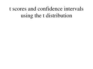 t scores and confidence intervals using the t distribution