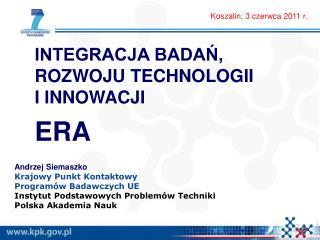 Andrzej Siemaszko Krajowy Punkt Kontaktowy Programów Badawczych UE Instytut Podstawowych Problemów Techniki Polska Akade