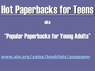 "Hot Paperbacks for Teens aka ""Popular Paperbacks for Young Adults"""