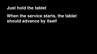Just hold the tablet When the service starts, the tablet should advance by itself