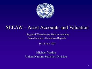 SEEAW   Asset Accounts and Valuation  Regional Workshop on Water Accounting  Santo Domingo, Dominican Republic 16-18 Jul