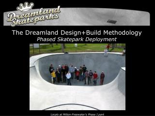 The Dreamland Design+Build Methodology Phased Skatepark Deployment