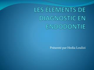LES ÉLÉMENTS DE DIAGNOSTIC EN ENDODONTIE