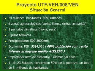 Proyecto UTF/VEN/008/VEN Situación General