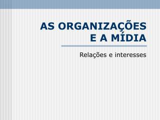 AS ORGANIZA  ES E A M DIA