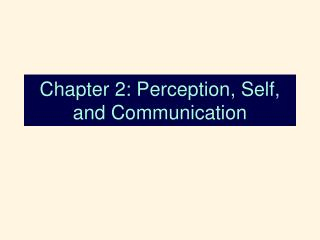 Chapter 2: Perception, Self, and Communication