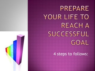 Prepare your Life to reach a successful goal