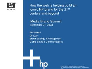 How the web is helping build an iconic HP brand for the 21 st  century and beyond iMedia Brand Summit :  September 21, 2