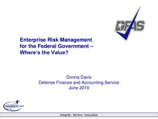 Enterprise Risk Management  for the Federal Government –  Where's the Value?