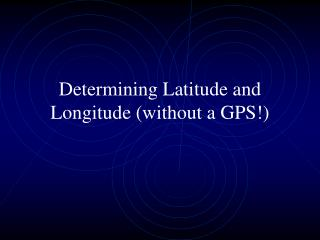 Determining Latitude and Longitude (without a GPS!)
