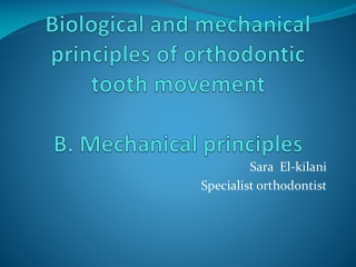 Biological and mechanical principles of orthodontic tooth movement B. Mechanical principles
