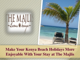 Make Your Kenya Beach Holidays More Enjoyable With Your Stay at The Majlis